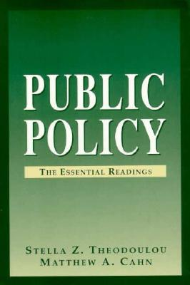 Public Policy: The Essential Readings - Cahn, Matthew A (Editor), and Theodoulou, Stella Z (Editor)