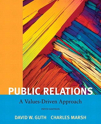 Public Relations: A Value Driven Approach - Guth, David W., and Marsh, Charles, PhD.