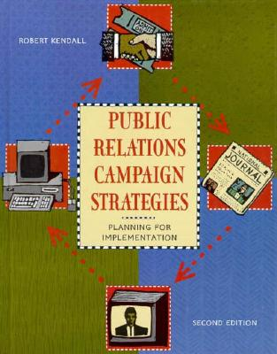Public Relations Campaign Strategies: Planning for Implementation - Kendall, Robert