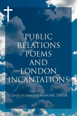 Public Relations Poems and London Incantations - Emanuwa, Charles Sankey