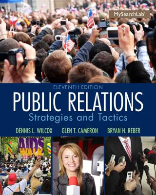 Public Relations: Strategies and Tactics - Wilcox, Dennis L., and Cameron, Glen T., and Reber, Bryan H.