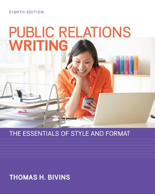 Public Relations Writing: The Essentials of Style and Format - Bivins, Thomas H