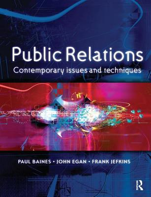 Public Relations - Baines, Paul, and Egan, John, and Jefkins, Frank
