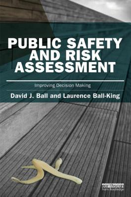 Public Safety and Risk Assessment: Improving Decision Making - Ball, David J., and Ball-King, Laurence