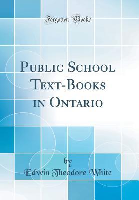 Public School Text-Books in Ontario (Classic Reprint) - White, Edwin Theodore