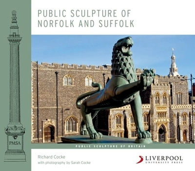 Public Sculpture of Norfolk and Suffolk - Cocke, Richard, and Cocke, Sarah (Photographer)