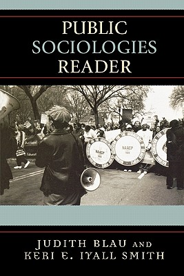 Public Sociologies Reader - Blau, Judith (Contributions by), and Smith, Keri E Iyall (Editor), and Burawoy, Michael (Contributions by)