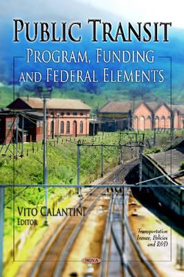 Public Transit: Program, Funding, and Federal Elements - Calantini, Vito