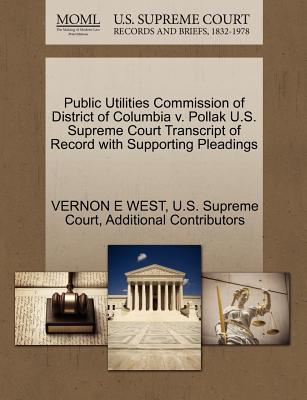 Public Utilities Commission of District of Columbia V. Pollak U.S. Supreme Court Transcript of Record with Supporting Pleadings - West, Vernon E, and Additional Contributors, and U S Supreme Court (Creator)