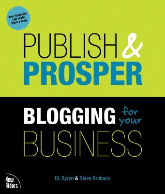 Publish and Prosper: Blogging for Your Business - Byron, D L, and Broback, Steve