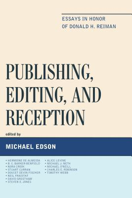 Publishing, Editing, and Reception: Essays in Honor of Donald H. Reiman - Edson, Michael (Editor), and Barker-Benfield, B C (Contributions by), and Crook, Nora (Contributions by)