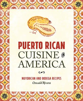 Puerto Rican Cuisine in America: Nuyorican and Bodega Recipes - Rivera, Oswald