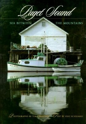 Puget Sound: Sea Between the Mountains - Thompson, Tim (Photographer), and Scigliano, Eric