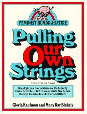 Pulling Our Own Strings: Feminist Humor and Satire - Kaufman, Gloria (Editor), and Blakely, Mary Kay (Editor)