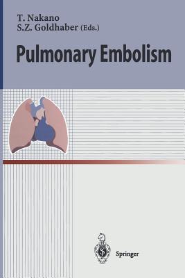 Pulmonary Embolism - Nakano, Takeshi (Editor), and Goldhaber, Samuel Z. (Editor)