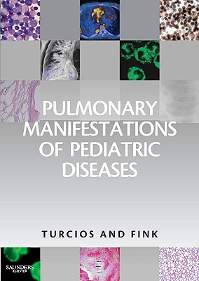 Pulmonary Manifestations of Pediatric Diseases - Turcios, Nelson L, and Fink, Robert J