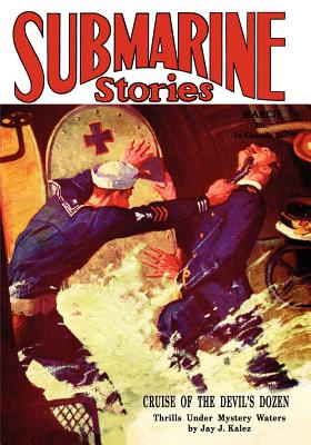 Pulp Classics: Submarine Stories Magazine (March 1930) - Betancourt, John Gregory (Editor), and Bosworth, Alan R (Contributions by)
