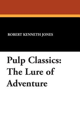 Pulp Classics: The Lure of Adventure - Jones, Robert Kenneth