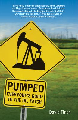 Pumped: Everyone's Guide to the Oil Patch - Finch, David