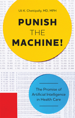 Punish the Machine!: The Promise of Artificial Intelligence in Health Care - Chettipally, Uli K
