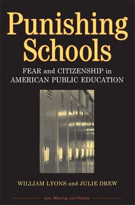 Punishing Schools: Fear and Citizenship in American Public Education - Lyons, William (Bill) Thomas