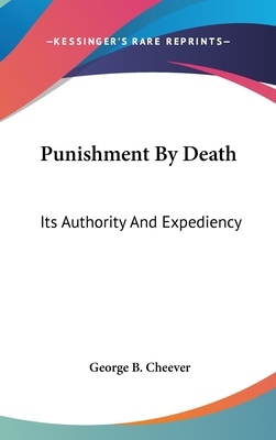 Punishment by Death: Its Authority and Expediency - Cheever, George Barrell
