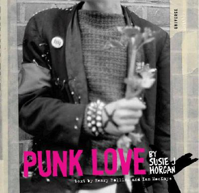 Punk Love - Horgan, Susie J (Photographer), and Rollins, Henry (Foreword by), and Mackaye, Ian (Text by)