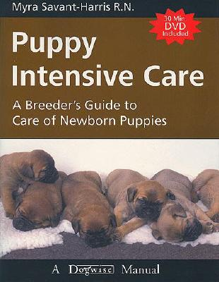 Puppy Intensive Care: A Breeder's Guide to Care of Newborn Puppies - Savant-Harris, Myra