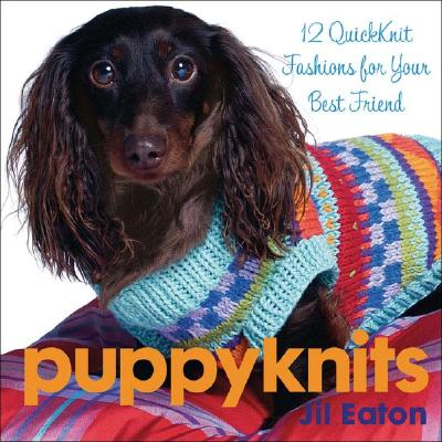 Puppyknits: 12 Quickknit Fashions for Your Best Friend - Eaton, Jil