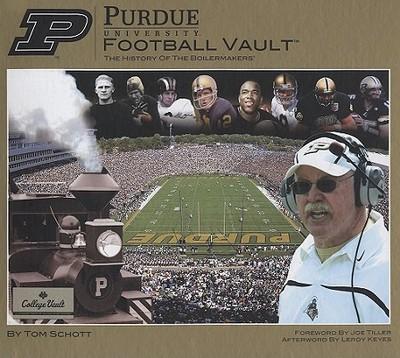 Purdue University Football Vault: The History of the Boilermakers - Schott, Tom