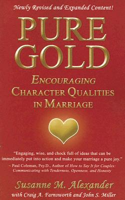 Pure Gold: Encouraging Character Qualities in Marriage - Alexander, Susanne M, and Farnsworth, Craig A, and Miller, John S