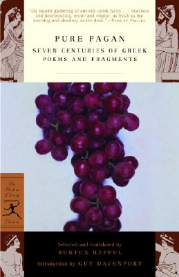 Pure Pagan: Seven Centuries of Greek Poems and Fragments - Raffel, Burton, Professor (Translated by), and Davenport, Guy, Professor (Introduction by)