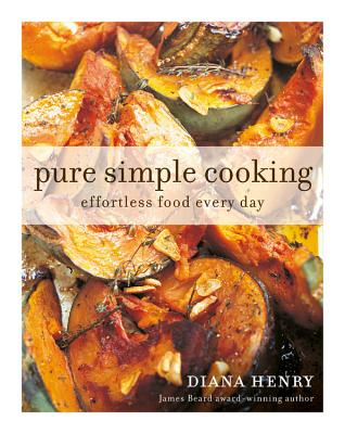 Pure Simple Cooking: Effortless Food Every Day - Henry, Diana