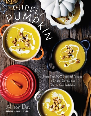 Purely Pumpkin: More Than 100 Seasonal Recipes to Share, Savor, and Warm Your Kitchen - Day, Allison (Photographer)