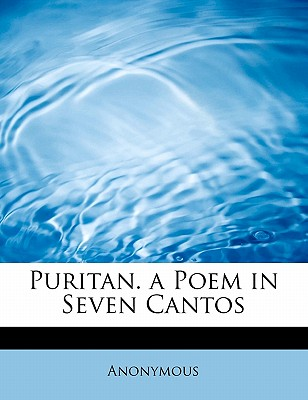 Puritan. a Poem in Seven Cantos - Anonymous