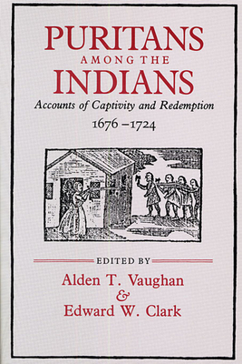 Puritans Among the Indians: Accounts of Captivity and Redemption, 1676-1724 - Vaughn, Alden T, and Vaughan, Alden T (Editor), and Clark, Edward W (Editor)