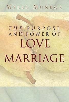 Purpose and Power of Love and Marriage - Munroe, Myles, Dr.