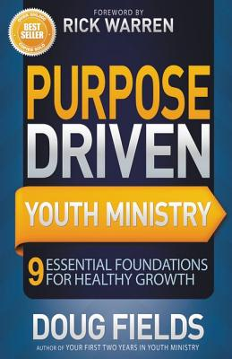 Purpose Driven Youth Ministry: 9 Essential Foundations for Healthy Growth - Fields, Doug, and Warren, Rick, D.Min. (Foreword by)