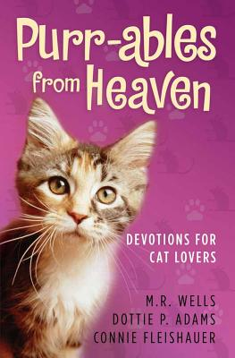 Purr-ables from Heaven: Devotions for Cat Lovers - Wells, M R, and Adams, Dottie P, and Fleishauer, Connie