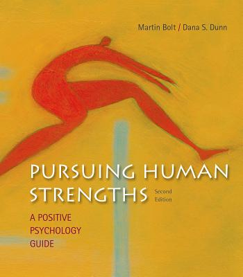 Pursuing Human Strengths: A Positive Psychology Guide - Bolt, Martin, and Dunn, Dana S
