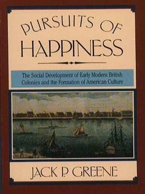 Pursuits of Happiness: The Social Development of Early Modern British Colonies and the Formation of American Culture - Greene, Jack P, Professor