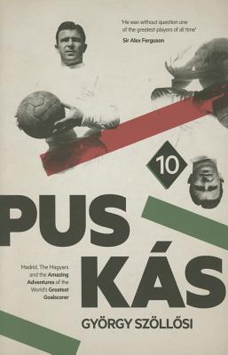 Puskas: Madrid, Magyars and the Amazing Adventures of the World's Greatest Goalscorer - Szollosi, Gyorgy