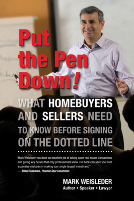 Put the Pen Down!: What Homebuyers and Sellers Need to Know Before Signing on the Dotted Line - Weisleder, Mark