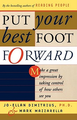 Put Your Best Foot Forward: Make a Great Impression by Taking Control of How Others See You - Dimitrius, Jo-Ellan, PH.D.