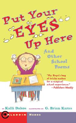 Put Your Eyes Up Here: And Other School Poems - Dakos, Kalli