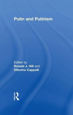 Putin and Putinism - Hill, Ronald J. (Editor), and Cappelli, Ottorino (Editor)
