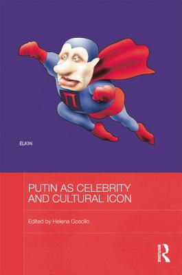 Putin as Celebrity and Cultural Icon - Goscilo, Helena (Editor)