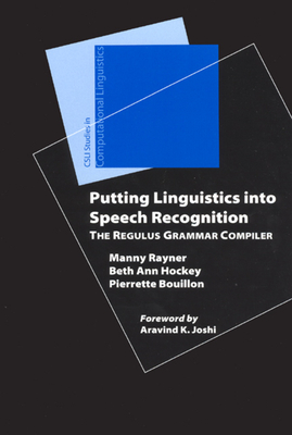 Putting Linguistics Into Speech Recognition: The Regulus Grammar Compiler - Rayner, Manny, and Hockey, Beth Ann, and Bouillon, Pierrette
