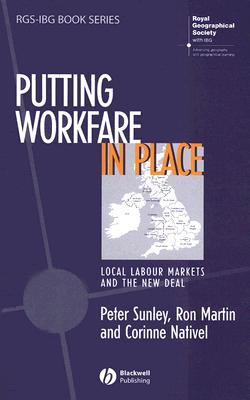 Putting Workfare in Place: Local Labour Markets and the New Deal - Sunley, Peter, and Martin, Ron, and Nativel, Corinne
