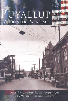 Puyallup: A Pioneer Paradise - Price, Lori, and Anderson, Ruth, and Ezra Meeker Historical Society
